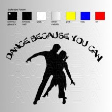 Dance because you can  Aufkleber / Sticker