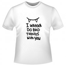 ...bad things with you T-Shirt/Kapuzensweat (Hoodie)