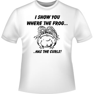 I show you where the frog has the curls! (Ich zeig dir wo der Frosch die Locken hat!) T-Shirt